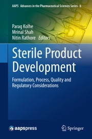 Sterile Product Development - Formulation, Process, Quality and Regulatory Considerations ebook by Parag Kolhe,Mrinal Shah,Nitin Rathore