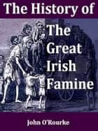 The History of the Great Irish Famine of 1847, WIth Notices of Earlier Irish Famines ebook by John O'Rourke