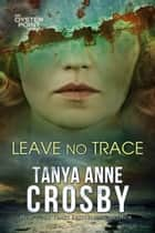 Leave No Trace - The Final Moments of Florence W. Aldridge ebook by Tanya Anne Crosby