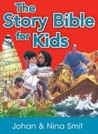 The Story Bible for Kids (eBook) ebook by Johan Smit, Nina Smit