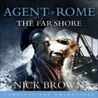 The Far Shore - Agent of Rome 3 äänikirja by Nick Brown, Nigel Peever