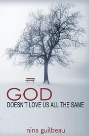 God Doesn't Love Us All the Same ebook by Nina Guilbeau