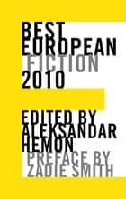 Best European Fiction 2010 ebook by Aleksandar Hemon,Zadie Smith