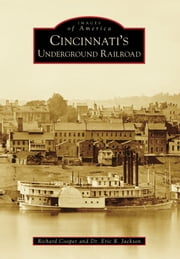 Cincinnati's Underground Railroad ebook by Dr. Eric R. Jackson,Richard Cooper