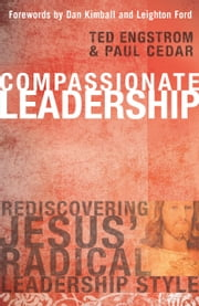 Compassionate Leadership ebook by Ted Engstrom,Paul Cedar,Dan Kimball,Leighton Ford