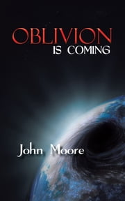 OBLIVION IS COMING ebook by John Moore
