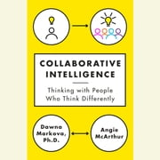 Collaborative Intelligence - Thinking with People Who Think Differently audiolibro by Dawna Markova, Angie McArthur