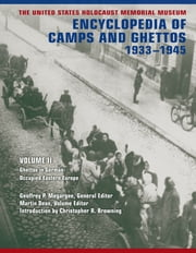 The United States Holocaust Memorial Museum Encyclopedia of Camps and Ghettos, 1933-1945 - Ghettos in German-Occupied Eastern Europe ebook by Geoffrey P. Megargee,Martin Dean,Christopher R. Browning