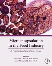 Microencapsulation in the Food Industry - A Practical Implementation Guide ebook by Anilkumar G. Gaonkar, Niraj Vasisht, Atul R. Khare,...