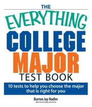 The Everything College Major Test Book: 10 Tests to Help You Choose the Major That Is Right for You ebook by Burton Nadler