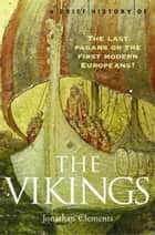 A Brief History of the Vikings ebook by Jonathan Clements