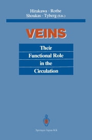 Veins - Their Functional Role in the Circulation ebook by Senri Hirakawa,Carl F. Rothe,Artin A. Shoukas,John V. Tyberg
