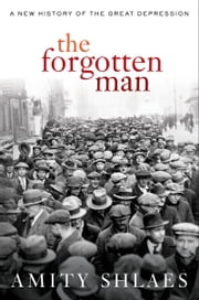 The Forgotten Man - A New History of the Great Depression ebook by Amity Shlaes