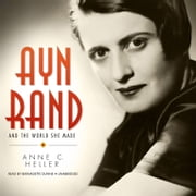 Ayn Rand and the World She Made audiobook by Anne C. Heller