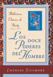 Los doce poderes del hombre ebook by Charles Fillmore