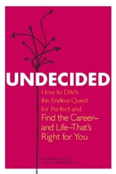 Undecided - How to Ditch the Endless Quest for Perfect and Find the Career-and Life-That's Right for You ebook by Barbara Kelley,Shannon Kelley