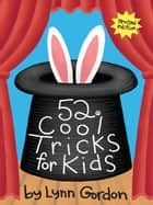 52 Series: Cool Tricks for Kids eBook by Lynn Gordon