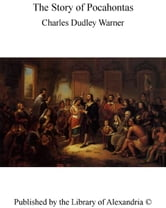 The Story of Pocahontas ebook by Charles Dudley Warner