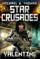 Star Crusades: Valentine ebook by Michael G. Thomas