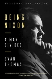 Being Nixon - A Man Divided ebook by Evan Thomas