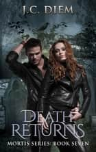 Death Returns - Mortis Vampire Series, #7 ebook by J.C. Diem