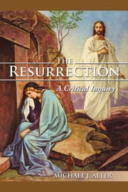 The Resurrection: A Critical Inquiry ebook by MICHAEL J. ALTER