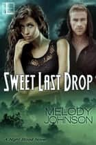 Sweet Last Drop ebook by Melody Johnson