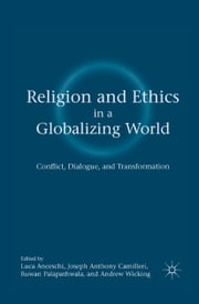 Religion and Ethics in a Globalizing World - Conflict, Dialogue, and Transformation ebook by