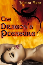 Fairy Tale Dragon Erotica: The Dragon's Pleasure - Adult Material ebook by Jessica Vane