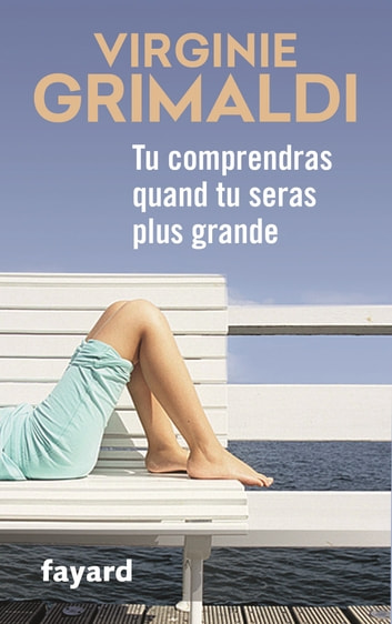 Tu comprendras quand tu seras plus grande ebook by Virginie Grimaldi