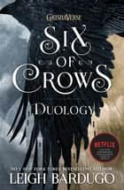The Six of Crows Duology - Six of Crows and Crooked Kingdom ebook by Leigh Bardugo