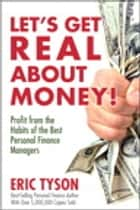 Let's Get Real About Money! - Profit from the Habits of the Best Personal Finance Managers ebook by Eric Tyson