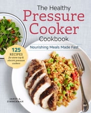 The Healthy Pressure Cooker Cookbook - Nourishing Meals Made Fast ebook by Kobo.Web.Store.Products.Fields.ContributorFieldViewModel