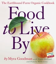 Food to Live By - The Earthbound Farm Organic Cookbook ebook by Myra Goodman,Linda Holland,Pamela McKinstry