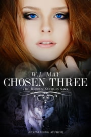 Chosen Three - Hidden Secrets Saga, #6 ebook by W.J. May