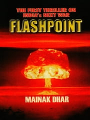 The First Thriller on India's Next War Flashpoint ebook by Mainak Dhar
