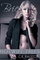 Hotwife Tales: Brie ebook by C.K. Ralston