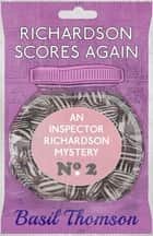 Richardson Scores Again - An Inspector Richardson Mystery ebook by Basil Thomson