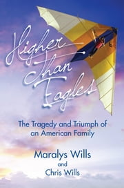 Higher Than Eagles: The Tragedy and Triumph of an American Family ebook by Maralys Wills
