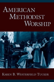 American Methodist Worship ebook by Karen B. Westerfield Tucker
