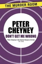 Don't Get Me Wrong ebook by Peter Cheyney