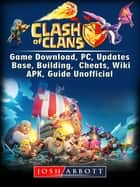 Clash of Clans Game Download, PC, Updates, Base, Building, Cheats, Wiki, APK, Guide Unofficial ebook by Josh Abbott