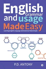 English Grammar and Usage Made Easy - Learning English Language and Grammar Made Simple ebook by P.D. Antony