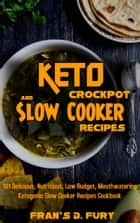 Keto Crockpot and Slow Cooker Recipes: 101 Delicious, Nutritious, Low Budget, Mouthwatering Ketogenic Slow Cooker Recipes Cookbook ebook by Fran's D. Fury