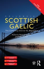 Colloquial Scottish Gaelic - The Complete Course for Beginners ebook by Katie Graham,Katherine M Spadaro
