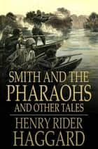 Smith and the Pharaohs - And Other Tales ebook by