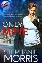 Only Mine ebook by Stephanie Morris