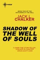 Shadow of the Well of Souls ebook by Jack L. Chalker