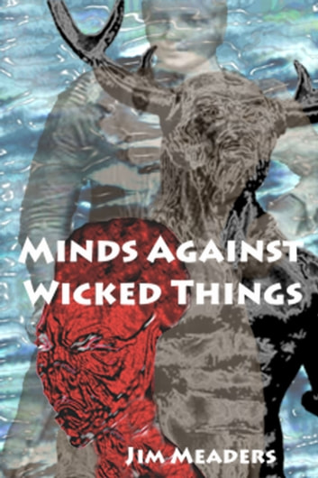 Minds Against Wicked Things ebook by Jim Meaders