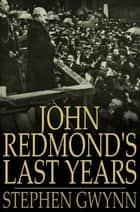 John Redmond's Last Years ebook by Stephen Gwynn